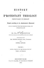 History of Protestant Theology, Particularly in Germany: Viewed According to Its Fundamental Movement and in Connection with the Religious, Moral, and Intellectual Life, Volume 1