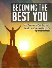 Becoming the Best You - Ten Pressure Points That Lead to a Successful Life