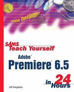 Sams Teach Yourself Adobe Premiere 6.5 in 24 Hours