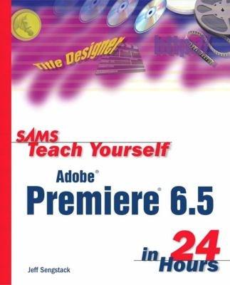 Sams Teach Yourself Adobe Premiere 6 5 in 24 Hours PDF