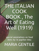 THE ITALIAN COOK BOOK   The Art of Eating Well  1919  PDF