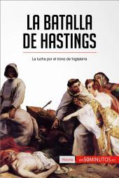 La batalla de Hastings: La lucha por el trono de Inglaterra