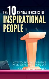 10 Characteristics of Inspirational People: A Way to Be Creative, Wise, Wealthy & Famous