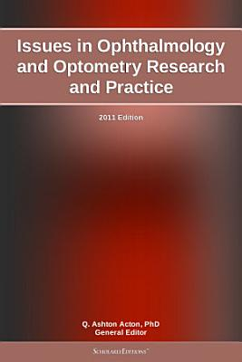 Issues in Ophthalmology and Optometry Research and Practice: 2011 Edition