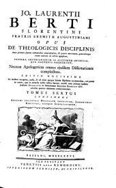 Jo. Laurentii Berti ... Opus De Theologicis disciplinis ...: Continens anonymi scriptoris opusculum inscriptum, jansenismus, redivivus, eiusque confutationem. Tomus sextus, Volume 6
