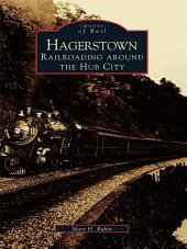 Hagerstown: Railroading Around the Hub City