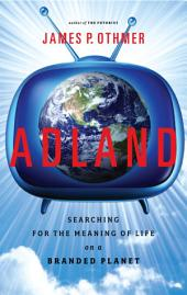 Adland: Searching for the Meaning of Life on a Branded Planet