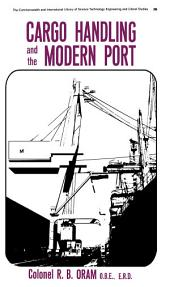 Cargo Handling and the Modern Port: The Commonwealth and International Library of Science Technology Engineering and Liberal Studies