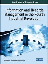 Handbook of Research on Information and Records Management in the Fourth Industrial Revolution PDF