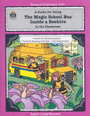 Guide for Using the Magic School Bus (R) Inside a Beehive in the Classroom (Teacher's Guide)