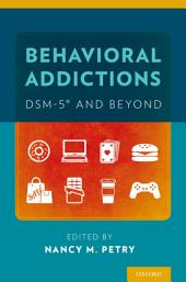Behavioral Addictions: DSM-5? and Beyond