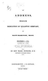 An Address, Delivered at the Dedication of Williston Seminary: At East-Hampton, Mass. December 1, 1841