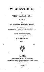 Woodstock, Or, the Cavalier: A Tale of the Year Sixteen Hundred and Fifty-one : in Three Volumes, Volume 1