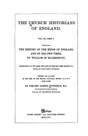 The Church Historians of England  pt  1  The history of the kings of England  and of his own times  by William of Malmesbury PDF