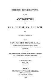 Origines Ecclesiasticæ: Or, The Antiquities of the Christian Church, and Other Works, of the Rev. Joseph Bingham, Volume 4