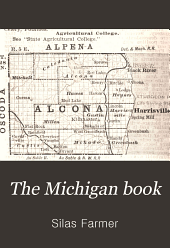 The Michigan Book: A State Cyclopedia with Sectional County Maps, Alphabetically Arranged ...