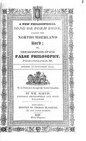 A new philosophical song or poem book, called the Northumberland bard; or, The downfall of all false philosophy: Volume 8