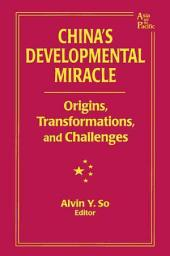 China's Developmental Miracle: Origins, Transformations, and Challenges