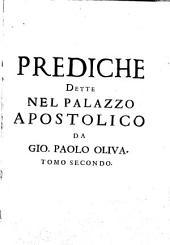 Prediche dette nel palazzo apostolico da Gio. Paolo Oliua della Compagnia di Giesu ..: Volume 2
