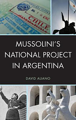 Mussolini s National Project in Argentina