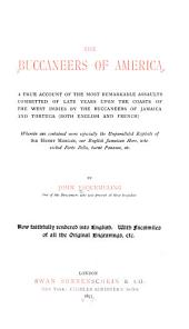 The Buccaneers of America: A True Account of the Most Remarkable Assaults Committed of Late Years Upon the Coasts of the West Indies by the Buccaneers of Jamaica and Tortuga (both English and French) Wherein are Contained More Especially the Unparalleled Exploits of Sir Henry Morgan ...