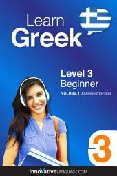 Learn Greek - Level 3: Beginner: Volume 1: Lessons 1-25