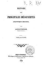 Histoire des principales découvertes scientifiques modernes par Louis Figuier: Volume4
