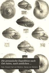 Die preussische Expedition nach Ost-Asien, nach amtlichen Quellen (Zoologischer Theil, bearb. von E. v. Martens. Botanischer Theil, bearb. von G. v. Martens). [With] Ansichten