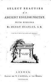 Select Beauties of Ancient English Poetry: With Remarks, Volume 1