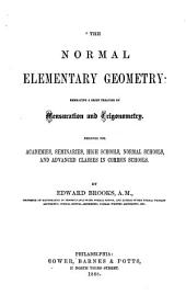 The Normal Elementary Geometry: Embracing a Brief Treatise on Mensuration and Trigonometry : Designed for Academies, Seminaries, High Schools, Normal Schools, and Advanced Classes in Common Schools