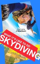 What It's Like to Go SKYDIVING: A Short Read
