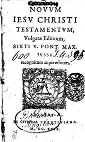 Nouum Iesu Christi Testamentum, vulgata editionis, Sixti 5. Pont. Max iussu recognitum atque editum