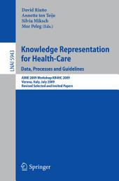 Knowledge Representation for Health-Care. Data, Processes and Guidelines: AIME 2009 Workshop KR4HC 2009, Verona, Italy, July 19, 2009, Revised Selected Papers