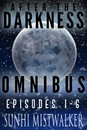 After The Darkness Ominbus: Episode 1 - 6