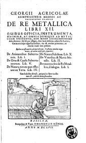 De re metallica libri XII, quibus officia, instrumenta, machinae, ac omnia denique ad metallicam spectantia, describuntur