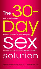 The 30-Day Sex Solution: How to Build Intimacy, Enhance Your Sex Life, and Strengthen Your Relationship in One Month's Time