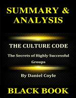 Summary & Analysis : The Culture Code By Daniel Coyle : The Secrets of Highly Successful Groups