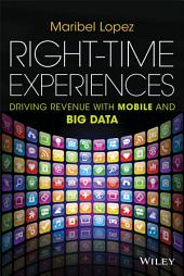 Right-Time Experiences: Driving Revenue with Mobile and Big Data