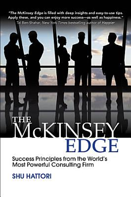 The McKinsey Edge  Success Principles from the World   s Most Powerful Consulting Firm