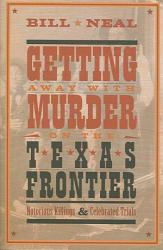 Getting Away With Murder On The Texas Frontier Book PDF