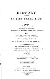 History of the British expedition to Egypt: to which is subjoined, a sketch of the present state of that country and its means of defence. Illustrated with maps, and a portrait of Sir Ralph Abercromby, Volume 2