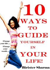 10 WAYS TO CHANGE YOUR LIFE AT ANY AGE!: A self-guide to improve your personality and to change your life….