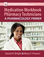 Medication Workbook for Pharmacy Technicians  A Pharmacology Primer PDF