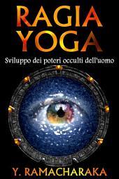 Ragia yoga - Sviluppo dei poteri occulti dell'uomo