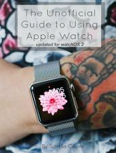 The Unofficial Guide to Using Apple Watch: Updated for watchOS 2