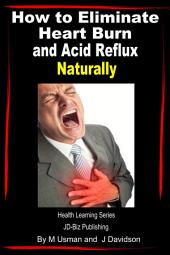 How to Eliminate Heart Burn and Acid Reflux Naturally
