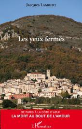Les yeux fermés: De Paris à la Côte d'Azur, la mort au bout de l'amour - Roman