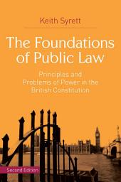 The Foundations of Public Law: Principles and Problems of Power in the British Constitution, Edition 2
