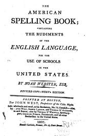 The American Spelling Book: Containing the Rudiments of the English Language, for the Use of Schools in the United States