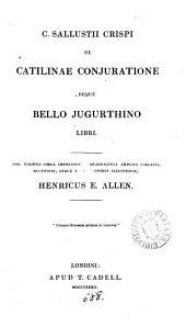C. Sallustii Crispi de Catilinae conjuratione deque bello Jugurthino libri. Recens., atque adnotationibus illustr., H.E. Allen